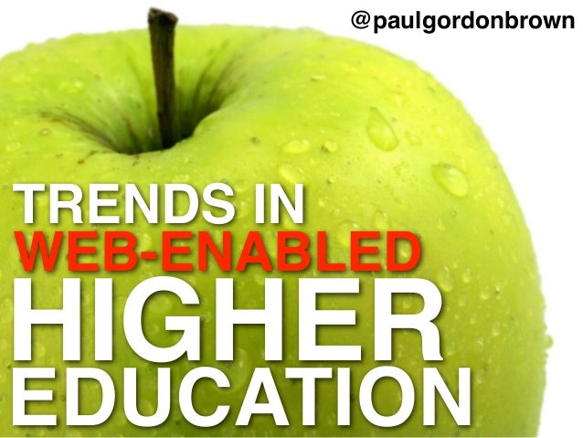 TRENDS IN WEB-ENABLED HIGHER EDUCATION @paulgordonbrown