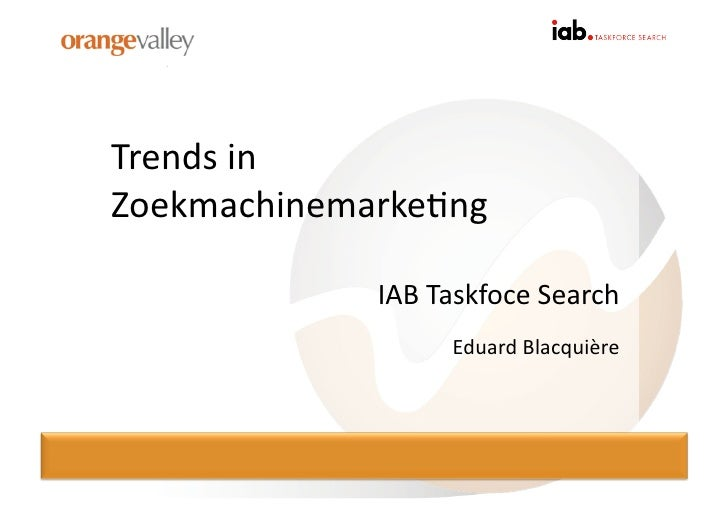 Trends in Zoekmachinemarke0ng                IAB Taskfoce Search                        Eduard Blacquière