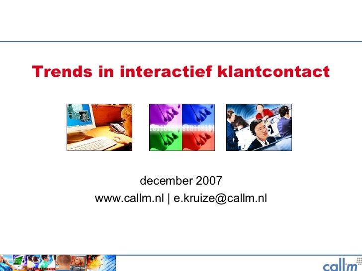 Trends in interactief klantcontact december 2007 www.callm.nl | e.kruize@callm.nl