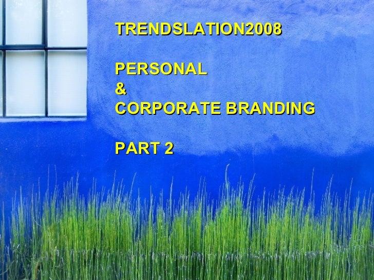 TRENDSLATION2008 PERSONAL  &  CORPORATE BRANDING  PART 2