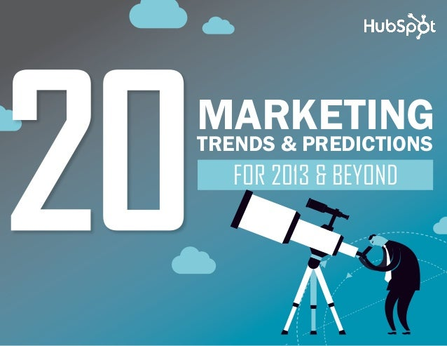 www.Hubspot.com share THESE TRENDSin20 MUST-KNOW MARKETING TRENDS & PREDICTIONS FOR 2013 & BEYOND 1FOR 2013 & BEYONDMARKET...