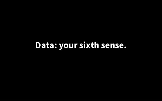 Data: your sixth sense.