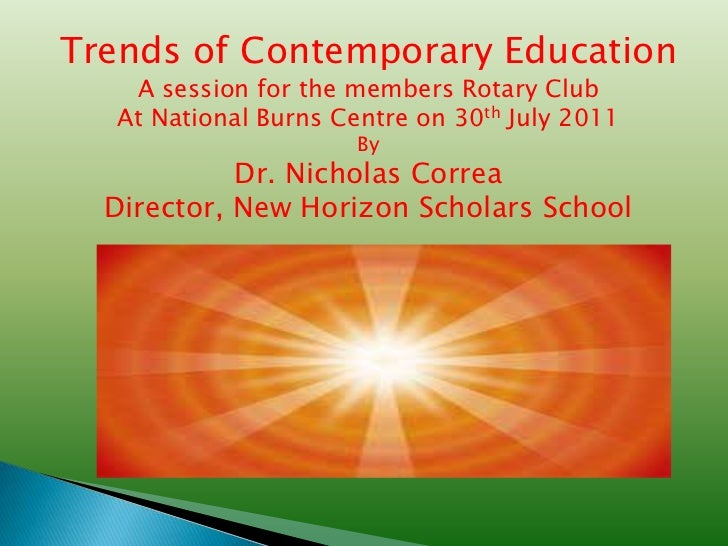 Trends of Contemporary Education   A session for the members Rotary Club  At National Burns Centre on 30th July 2011      ...