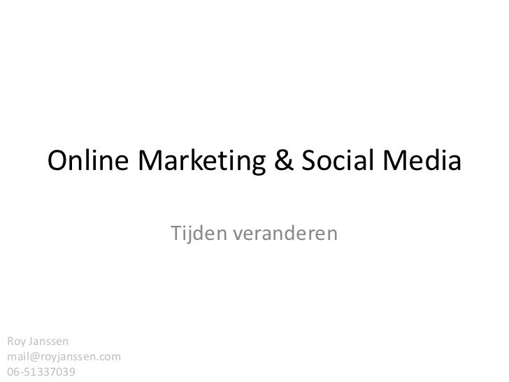 Online Marketing & Social Media                      Tijden veranderenRoy Janssenmail@royjanssen.com06-51337039