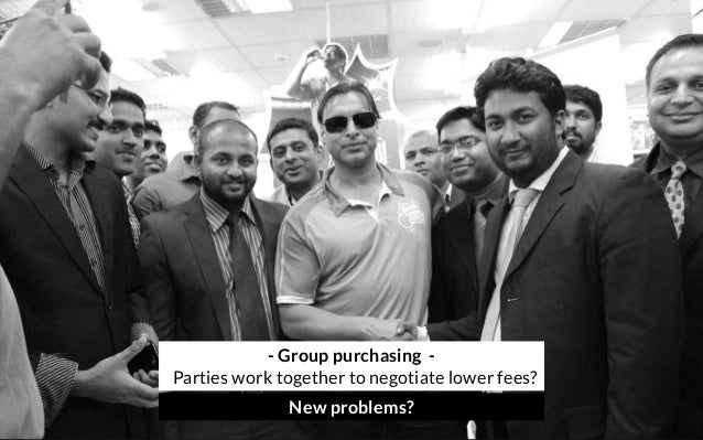 - Group purchasing - Parties work together to negotiate lower fees? New problems?