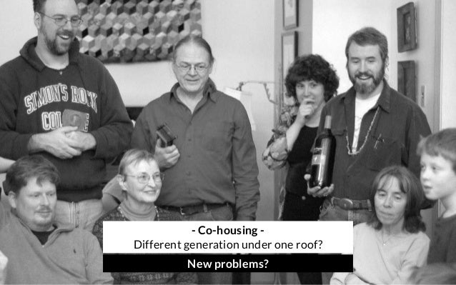 - Co-housing - Different generation under one roof? New problems?