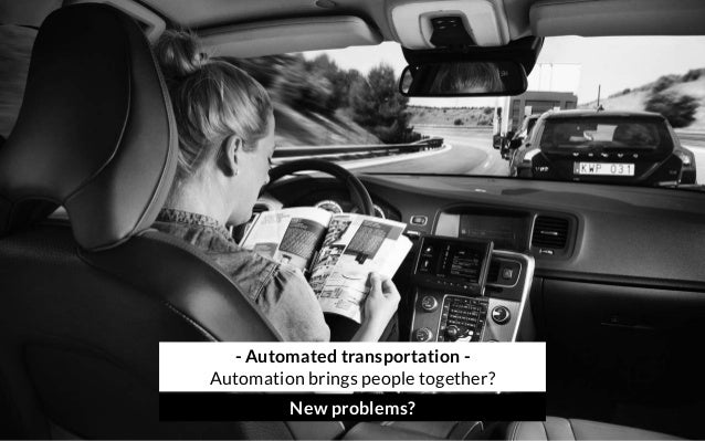 - Automated transportation - Automation brings people together? New problems?