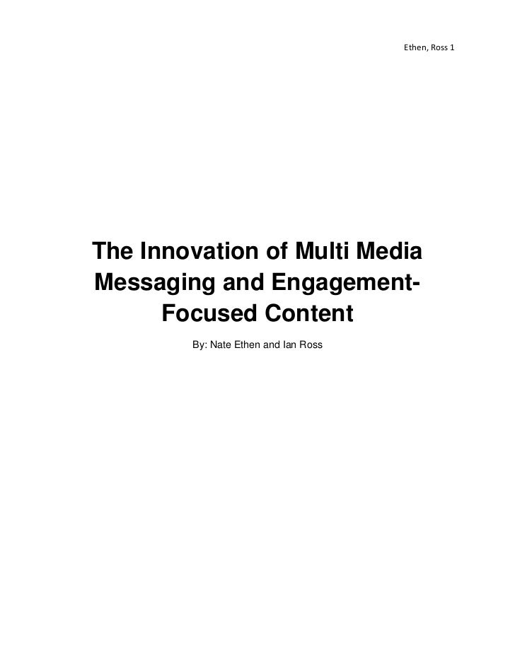 Ethen, Ross 1The Innovation of Multi MediaMessaging and Engagement-      Focused Content        By: Nate Ethen and Ian Ross