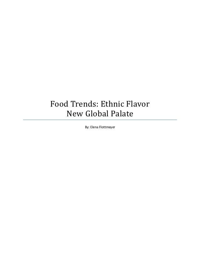 Food Trends: Ethnic Flavor    New Global Palate         By: Elena Flottmeyer