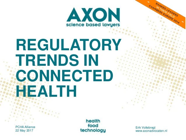 REGULATORY TRENDS IN CONNECTED HEALTH PCHA Alliance 22 May 2017 Erik Vollebregt www.axonadvocaten.nl