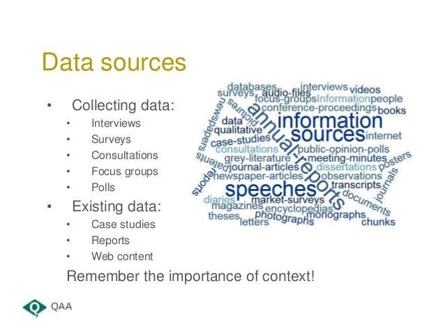 • Collecting data: • Interviews • Surveys • Consultations • Focus groups • Polls • Existing data: • Case studies • Reports...