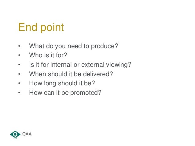 • What do you need to produce? • Who is it for? • Is it for internal or external viewing? • When should it be delivered? •...