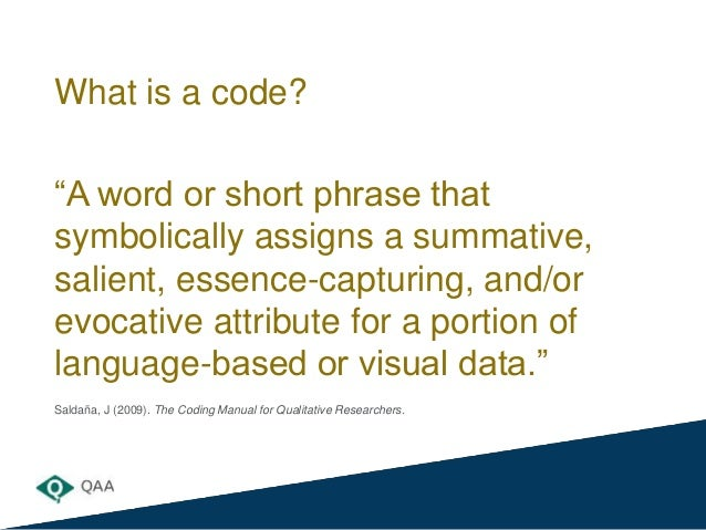 """What is a code? """"A word or short phrase that symbolically assigns a summative, salient, essence-capturing, and/or evocativ..."""