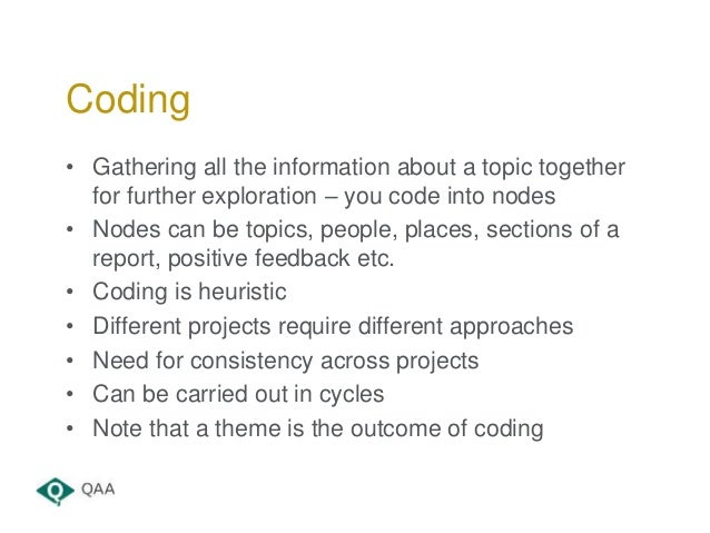 • Gathering all the information about a topic together for further exploration – you code into nodes • Nodes can be topics...