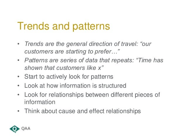 """• Trends are the general direction of travel: """"our customers are starting to prefer…"""" • Patterns are series of data that r..."""