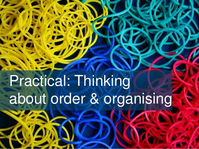 Practical: Thinking about order & organising