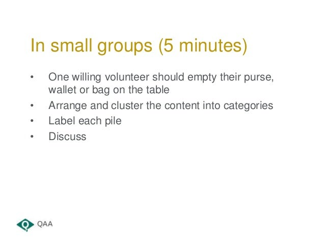 • One willing volunteer should empty their purse, wallet or bag on the table • Arrange and cluster the content into catego...