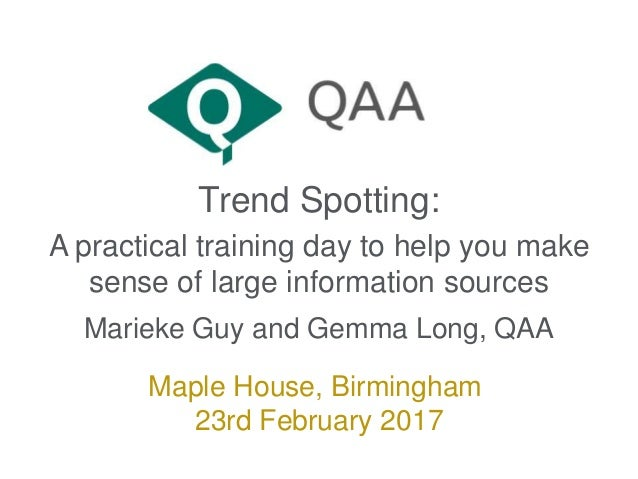 Trend Spotting: A practical training day to help you make sense of large information sources Marieke Guy and Gemma Long, Q...