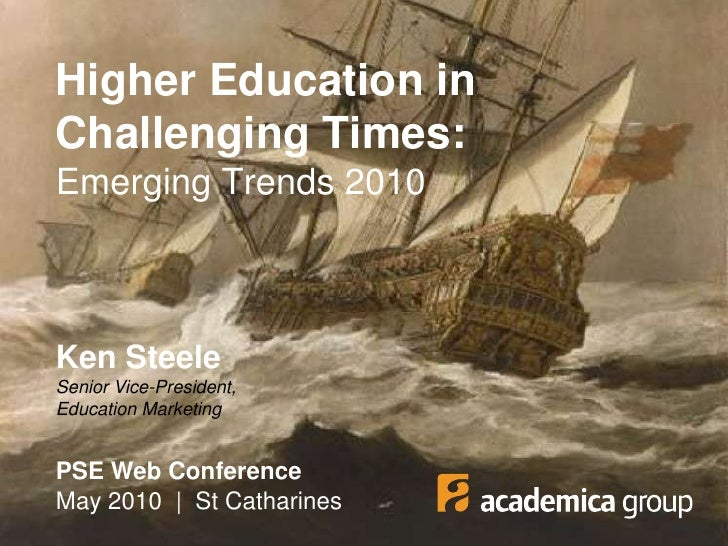 Higher Education in Challenging Times:Emerging Trends 2010<br />Ken SteeleSenior Vice-President, Education Marketing<br />...