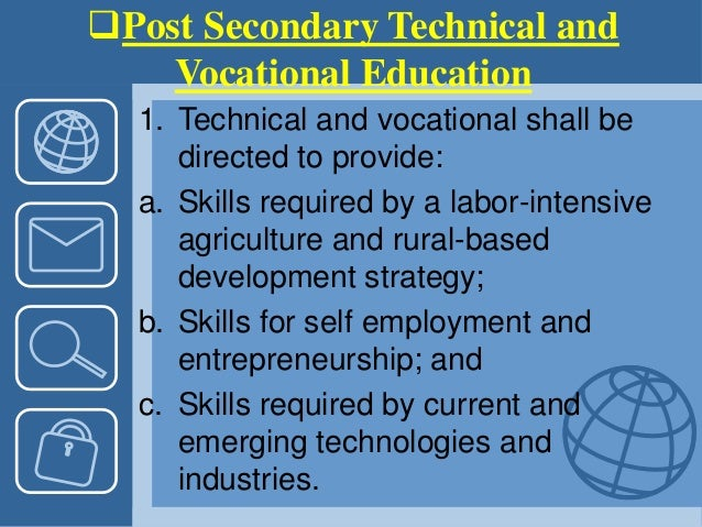 Post Secondary Technical and Vocational Education 1. Technical and vocational shall be directed to provide: a. Skills req...