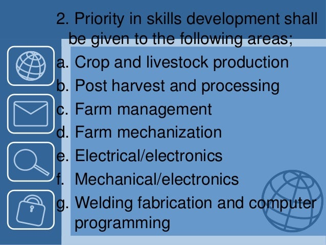 2. Priority in skills development shall be given to the following areas; a. Crop and livestock production b. Post harvest ...