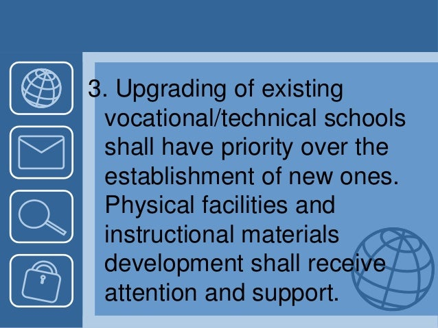 3. Upgrading of existing vocational/technical schools shall have priority over the establishment of new ones. Physical fac...