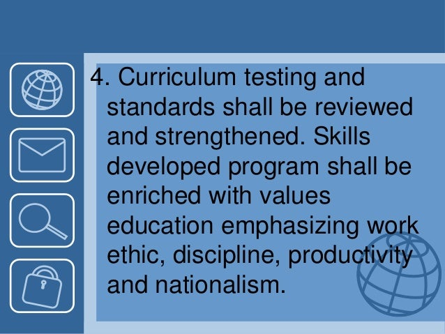 4. Curriculum testing and standards shall be reviewed and strengthened. Skills developed program shall be enriched with va...