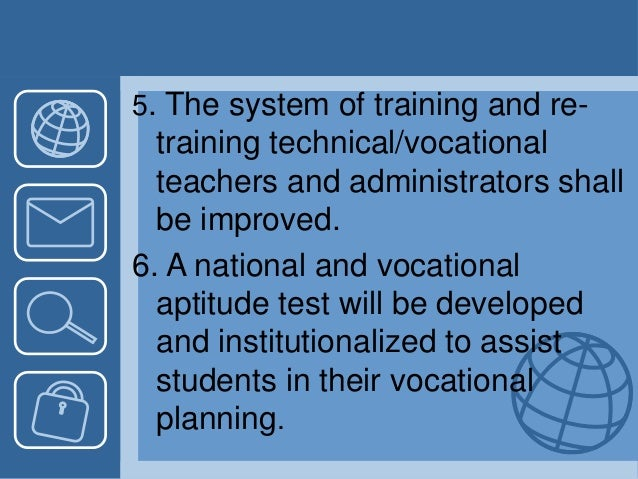 5. The system of training and re- training technical/vocational teachers and administrators shall be improved. 6. A nation...