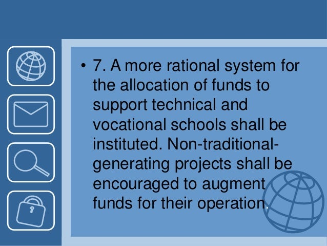 • 7. A more rational system for the allocation of funds to support technical and vocational schools shall be instituted. N...