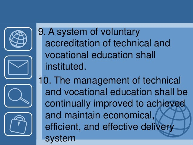 9. A system of voluntary accreditation of technical and vocational education shall instituted. 10. The management of techn...
