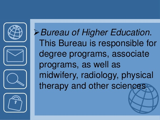 Bureau of Higher Education. This Bureau is responsible for degree programs, associate programs, as well as midwifery, rad...