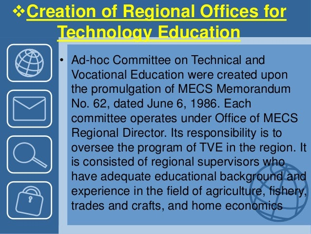 Creation of Regional Offices for Technology Education • Ad-hoc Committee on Technical and Vocational Education were creat...