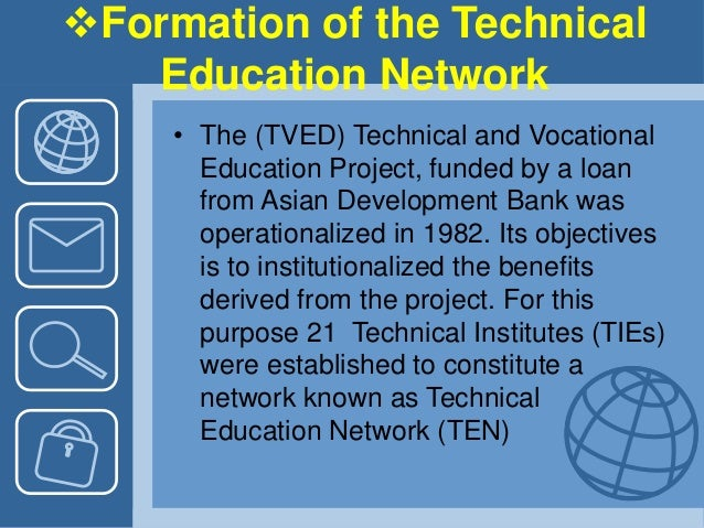 Formation of the Technical Education Network • The (TVED) Technical and Vocational Education Project, funded by a loan fr...