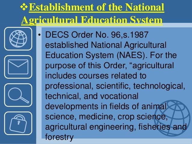 Establishment of the National Agricultural Education System • DECS Order No. 96,s.1987 established National Agricultural ...
