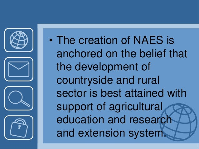• The creation of NAES is anchored on the belief that the development of countryside and rural sector is best attained wit...