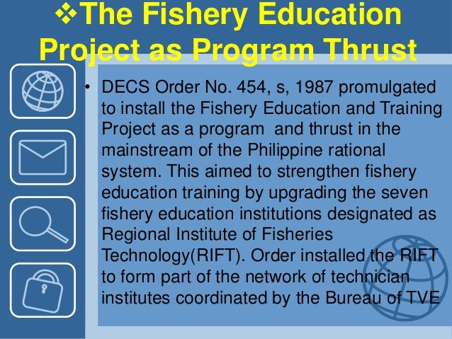The Fishery Education Project as Program Thrust • DECS Order No. 454, s, 1987 promulgated to install the Fishery Educatio...