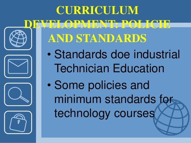 CURRICULUM DEVELOPMENT: POLICIE AND STANDARDS • Standards doe industrial Technician Education • Some policies and minimum ...