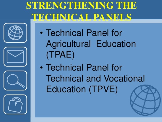STRENGTHENING THE TECHNICAL PANELS • Technical Panel for Agricultural Education (TPAE) • Technical Panel for Technical and...