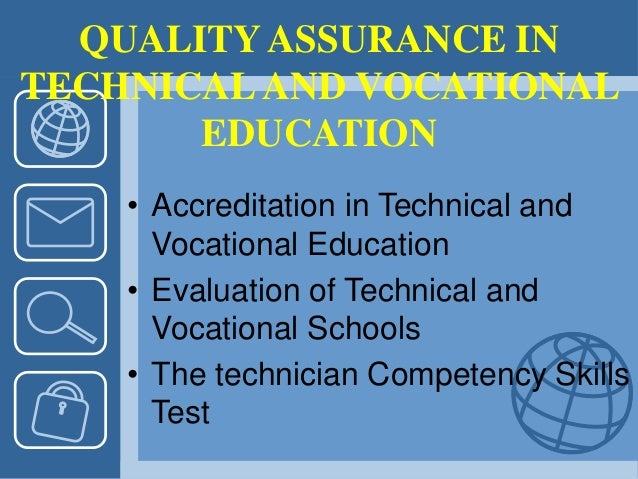 QUALITY ASSURANCE IN TECHNICALAND VOCATIONAL EDUCATION • Accreditation in Technical and Vocational Education • Evaluation ...