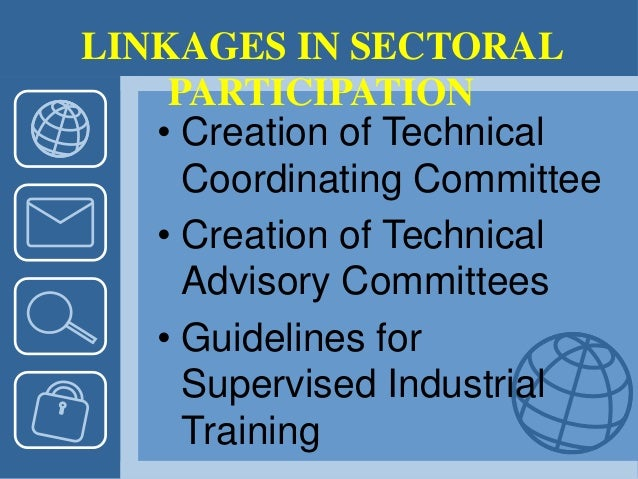 LINKAGES IN SECTORAL PARTICIPATION • Creation of Technical Coordinating Committee • Creation of Technical Advisory Committ...