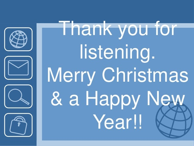 Thank you for listening. Merry Christmas & a Happy New Year!!