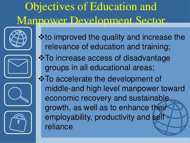 Objectives of Education and Manpower Development Sector to improved the quality and increase the relevance of education a...