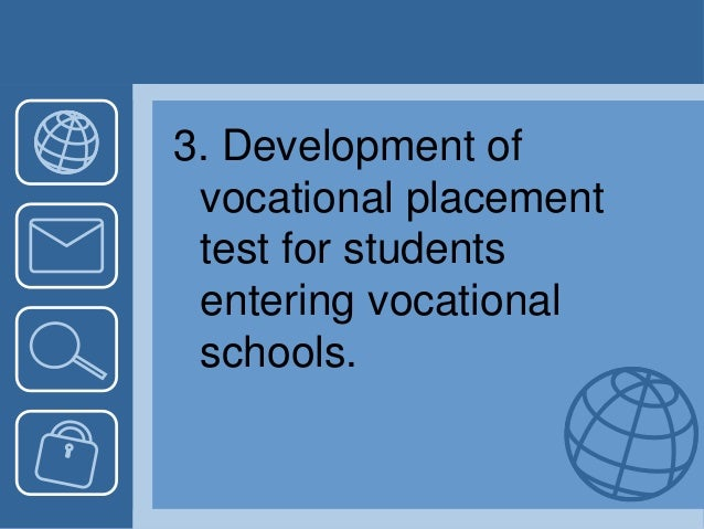 3. Development of vocational placement test for students entering vocational schools.