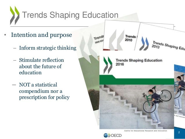 Trends Shaping Education • Intention and purpose – Inform strategic thinking – Stimulate reflection about the future of ed...