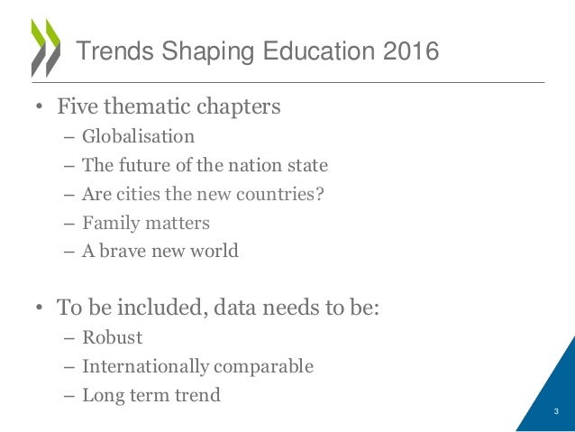 Trends Shaping Education 2016 • Five thematic chapters – Globalisation – The future of the nation state – Are cities the n...