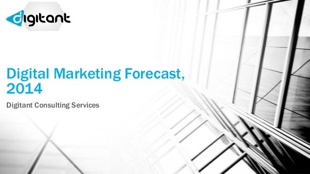 Digital Marketing Forecast, 2014 Digitant Consulting Services