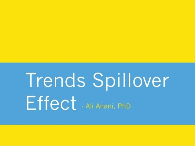 Trends Spillover Effect Ali Anani, PhD