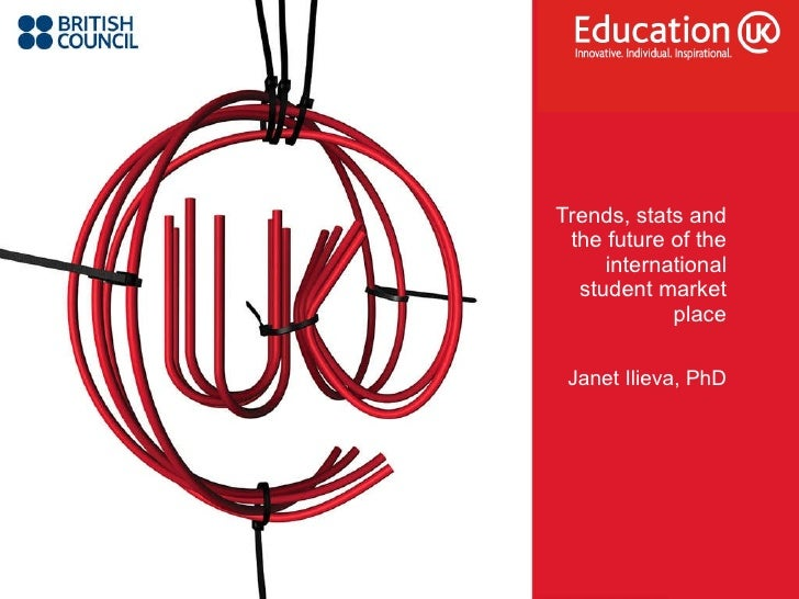 Trends, stats and the future of the international student market place Janet Ilieva, PhD