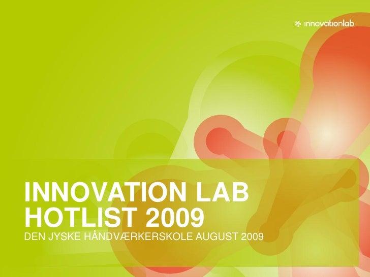 INNOVATION LAB HOTLIST 2009 DEN JYSKE HÅNDVÆRKERSKOLE AUGUST 2009