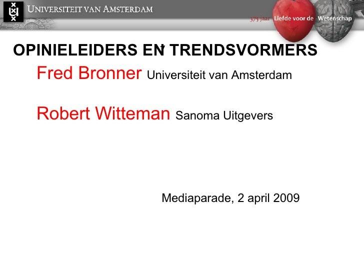 OPINIELEIDERS EN TRENDSVORMERS <ul><li>Fred Bronner  Universiteit van Amsterdam </li></ul><ul><li>Robert Witteman  Sanoma ...